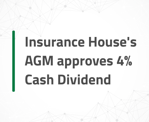 Insurance House's AGM approves 4% Cash Dividend